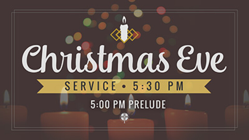 5 PM Christmas Eve Prelude & 5:30 PM  Service