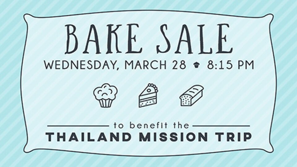 8:15 PM Thailand Mission Trip Bake Sale Fundraiser