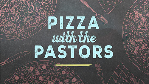12:15 PM Pizza with the Pastors